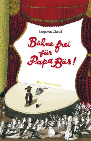 Benjamin Chaud: Bühne frei für Papa Bär!, Gerstenberg 2012