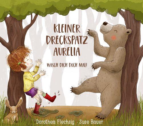 Dorothea Flechsig, Suse Bauer: Kleiner Dreckspatz Aurelia. Glückschuh Verlag 2017, ab drei Jahren, 9,95 €.