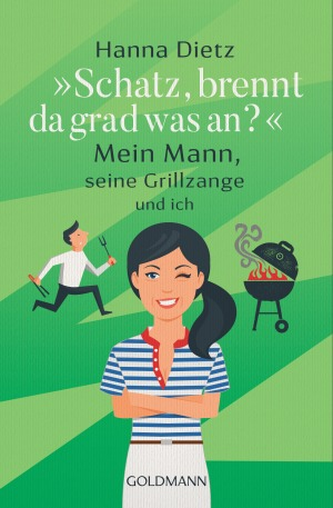 Hanna Dietz, Grillen, Familienroman, Frauenroman, Ehe, Unterhaltung, lustig