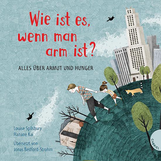 Louise Spilsbury, Hanane Kai, Kindersachbuch, Armut, Globalisierung, arme Länder, Hunger, lernen